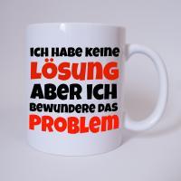 Ich habe keine Lösung, aber ich bewundere das Problem - Tasse